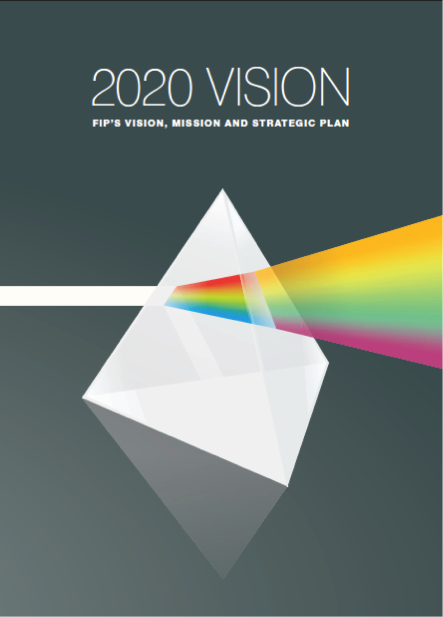 FIP's 2020 Vision is to ensure that the federation is an integral participant in global health care decisions and actions